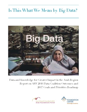 Data and Knowledge for Greater Impact in the Arab Region: Report on AFF 2016 Data Coalition Outcomes and 2017 Goals and Priorities Roadmap